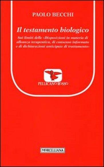 Il testamento biologico. Sui limiti delle «Disposizioni in materia di alleanze terapeutica, di consenso informato e di dichiarazioni anticipate di trattamento» - Paolo Becchi  