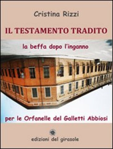 Il testamento tradito. La beffa dopo l'inganno per le Orfanelle del Galletti Abbiosi - Cristina Rizzi |
