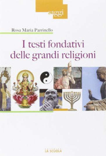 I testi fondativi delle grandi religioni - Rosa Maria Parrinello | Rochesterscifianimecon.com