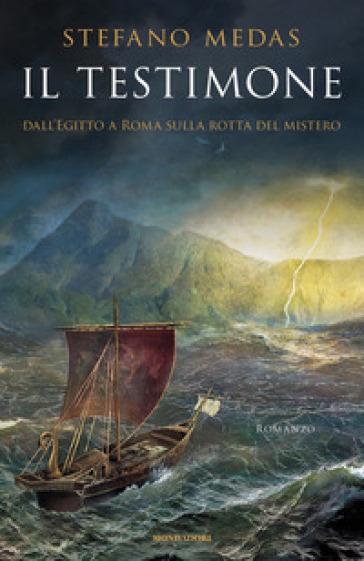 Il testimone. Dall'Egitto a Roma sulla rotta del mistero - Stefano Medas  