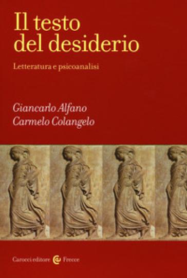 Il testo del desiderio. Letteratura e psicoanalisi - Giancarlo Alfano | Thecosgala.com