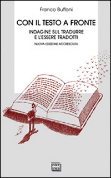 Con il testo a fronte. Indagine sul tradurre e l'essere tradotti - Franco Buffoni | Thecosgala.com