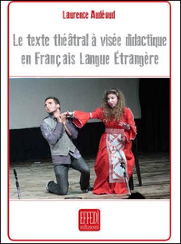 Le texte théatral à visée didactique en français langue étrangère - Laurence Audéoud |