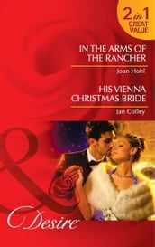 In the Arms of the Rancher: In the Arms of the Rancher / His Vienna Christmas Bride (Mills & Boon Desire)