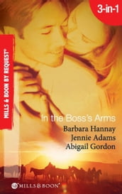 In the Boss s Arms: Having the Boss s Babies / Her Millionaire Boss / Her Surgeon Boss (Mills & Boon By Request)