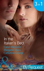 In the Italian s Bed: Bedded for Pleasure, Purchased for Pregnancy / The Italian s Ruthless Baby Bargain / The Italian Count s Defiant Bride (Mills & Boon By Request)