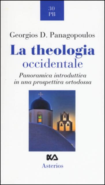 La theologia occidentale. Panoramica introduttiva in una prospettiva ortodossa - Georgios D. Panagopoulus | Kritjur.org