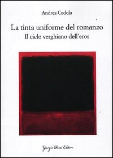 La tinta uniforme del romanzo. Il ciclo verghiano dell'eros - Andrea Cedola |