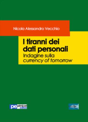 I tiranni dei dati personali. Indagine sulla currency of tomorrow - Nicola Alessandro Vecchio   Thecosgala.com