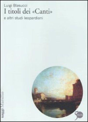I titoli dei «Canti» e altri studi leopardiani - Luigi Blasucci   Jonathanterrington.com