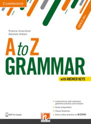 A to Z grammar. Student's book. Con Answer keys. Per le Scuole superiori. Con espansione online - Franca Invernizzi |