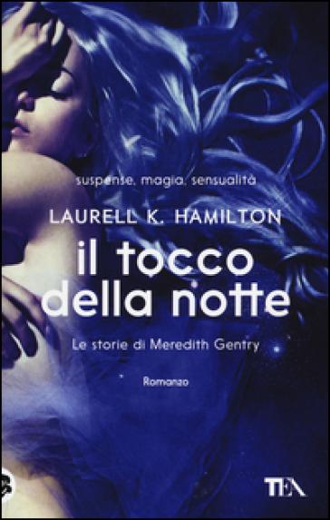 Il tocco della notte. Le storie di Meredith Gentry. 2. - Laurell K. Hamilton | Rochesterscifianimecon.com