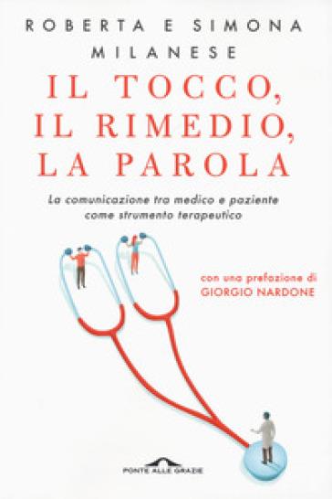 Il tocco, il rimedio, la parola. La comunicazione tra medico e paziente come strumento terapeutico - Roberta Milanese | Rochesterscifianimecon.com
