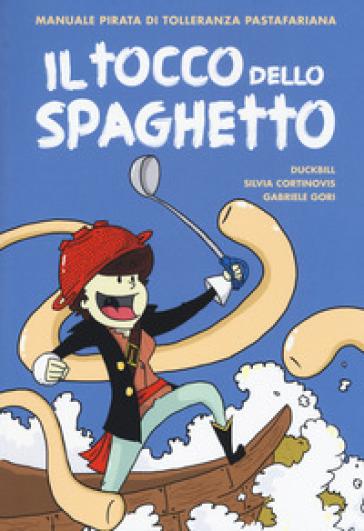 Il tocco dello spaghetto. Manuale pirata di tolleranza pastafariana - DUCKBILL |