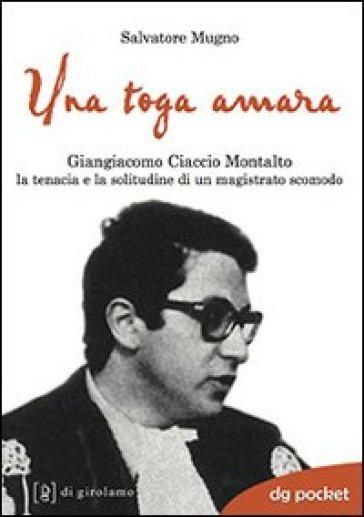 Una toga amara. Giangiacomo Ciaccio Montalto la tenacia e la solitudine di un magistrato scomodo - Salvatore Mugno | Kritjur.org