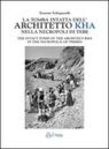 La tomba intatta dell'architetto Kha nella metropoli di Tebe-The intact tomb of the architect Kha in the necropolis of Thebes. Ediz. bilingue. 2. - Ernesto Schiaparelli |