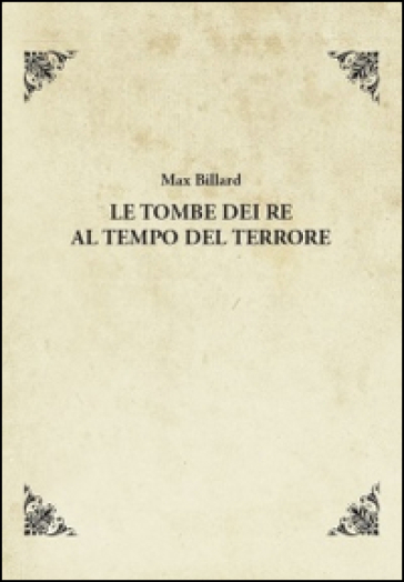 Le tombe dei re al tempo del terrore - Max Billard |