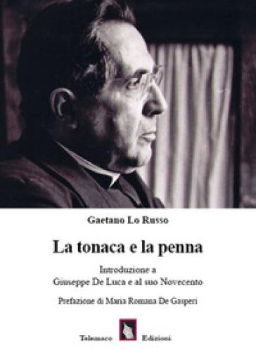 La tonaca e la penna. Introduzione a Giuseppe De Luca e al suo Novecento - Gaetano Lo Russo  