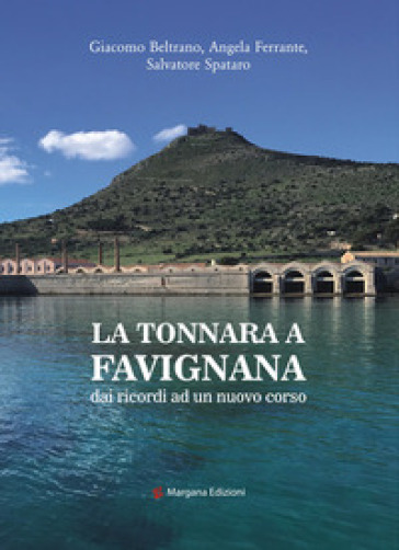 La tonnara a Favignana. dai ricordi ad un nuovo corso - Angela Ferrante |