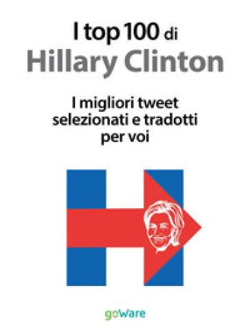 I top 100 di Hillary Clinton. I migliori tweet selezionati e tradotti per voi - V. Vinattieri |