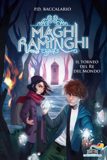 Il torneo del re del mondo. Maghi raminghi - Pierdomenico Baccalario (P.D. Bach) | Ericsfund.org