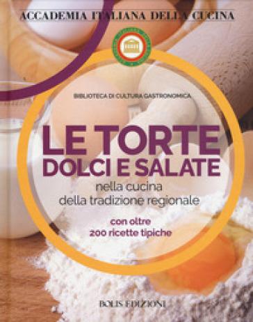 Le torte dolci e salate nella cucina della tradizione regionale - Accademia italiana della cucina |