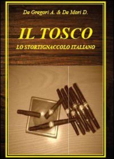 Il tosco. Lo stortignaccolo italiano - Diego De Mori |