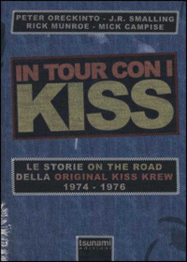 In tour con i Kiss. Le storie on the road della Original Kiss Krew. (1974-1976) - B. Caserta  