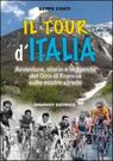 Il tour d'Italia. Avventure, storie e leggende del giro di Francia sulle nostre strade - Beppe Conti   Rochesterscifianimecon.com