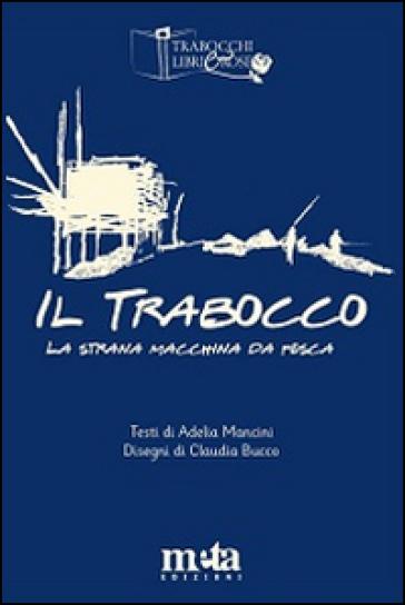 Il trabocco. La strana macchina da pesca - Adelia Mancini | Ericsfund.org