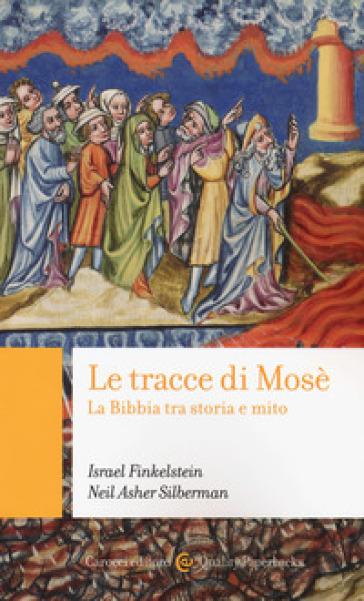 Le tracce di Mosé. La Bibbia tra storia e mito - Israel Finkelstein | Thecosgala.com