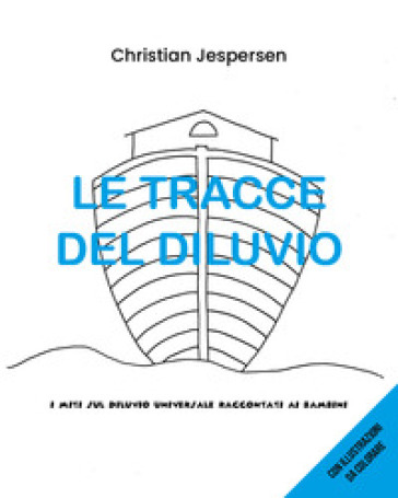 Le tracce del diluvio. I miti sul diluvio universale raccontati ai bambini - Christian Jespersen |