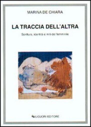 La traccia dell'altra. Scrittura, identità e miti del femminile - Marina De Chiara pdf epub