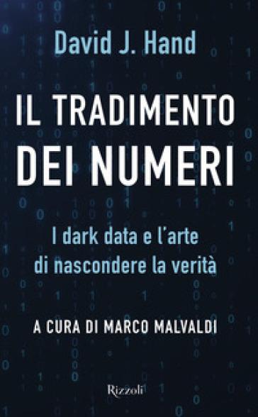 Il tradimento dei numeri. I dark data e l'arte di nascondere la verità - David J. Hand   Thecosgala.com