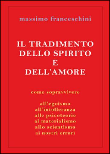 Il tradimento dello spirito e dell'amore - Massimo Franceschini | Rochesterscifianimecon.com