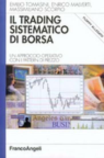 Il trading sistematico di borsa. Un approccio operativo con i pattern di prezzo. Con floppy disk - Emilio Tomasini   Ericsfund.org
