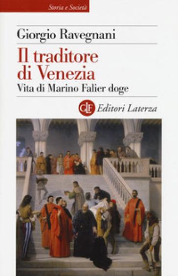 Il traditore di Venezia. Vita di Marino Falier doge - Giorgio Ravegnani   Rochesterscifianimecon.com