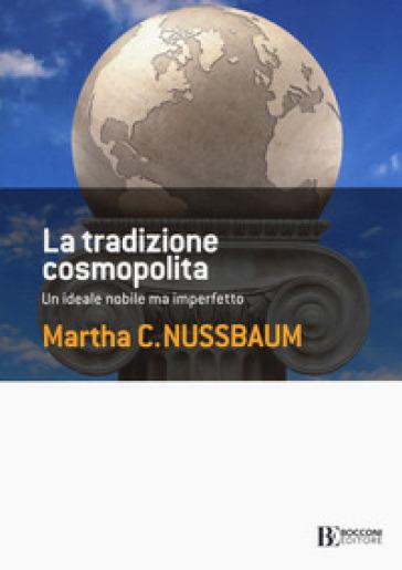 La tradizione cosmopolita. Un ideale nobile ma imperfetto - Martha C. Nussbaum |