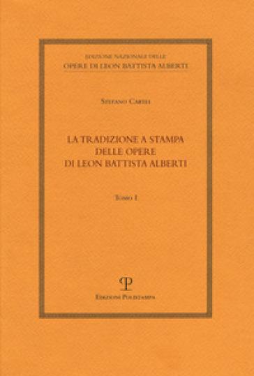 La tradizione a stampa delle opere di Leon Battista Alberti - Stefano Cartei  