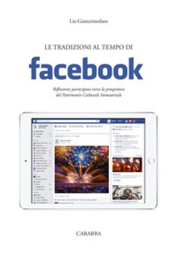 Le tradizioni al tempo di facebook. Riflessione partecipata verso la prospettiva del Patrimonio Culturale Immateriale - Lia Giancristofaro |