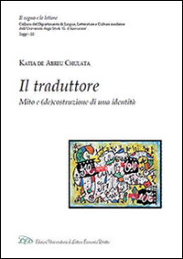 Il traduttore. Mito e (de)costruzione di una identità - Katia De Abreu Chulata |