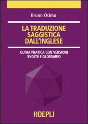 La traduzione saggistica dall'inglese. Guida pratica con versioni guidate e glossario - Bruno Osimo | Rochesterscifianimecon.com
