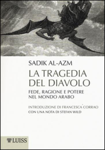 La tragedia del diavolo. Fede, ragione e potere nel mondo arabo - Sadik J. Al-Azm |