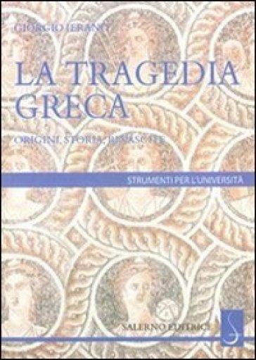 La tragedia greca. Origini, storia e rinascita - Giorgio Ieranò | Jonathanterrington.com