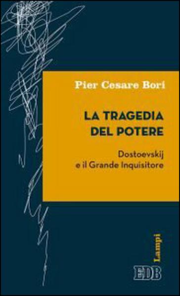 La tragedia del potere. Dostoevskij e il grande inquisitore - Pier Cesare Bori |