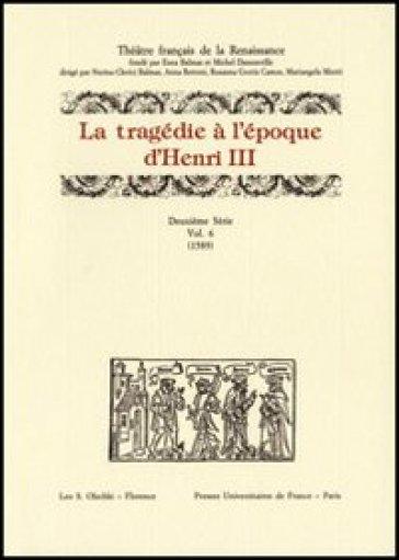 La tragédie à l'époque d'Henri III. 2ª serie. 6.1589