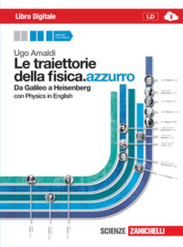 Le traiettorie della fisica. azzurro. Da Galileo a Heisenberg. Volume unico. Per le Scuole superiori. Con espansione online - Ugo Amaldi  