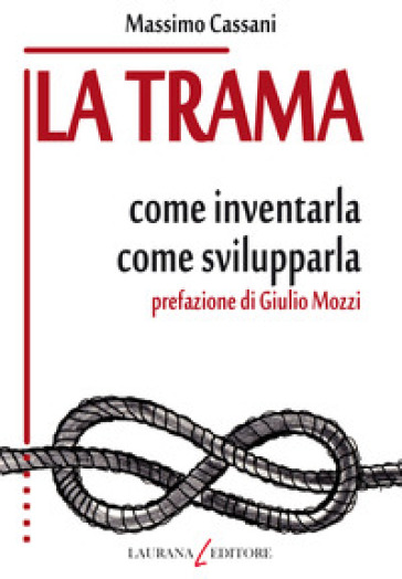 La trama. Come inventarla. Come svilupparla - Massimo Cassani |
