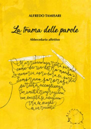 La trama delle parole. Abbecedario affettivo - Alfredo Tamisari |