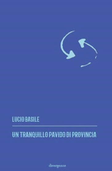 Un tranquillo pavido di provincia - Lucio Basile |